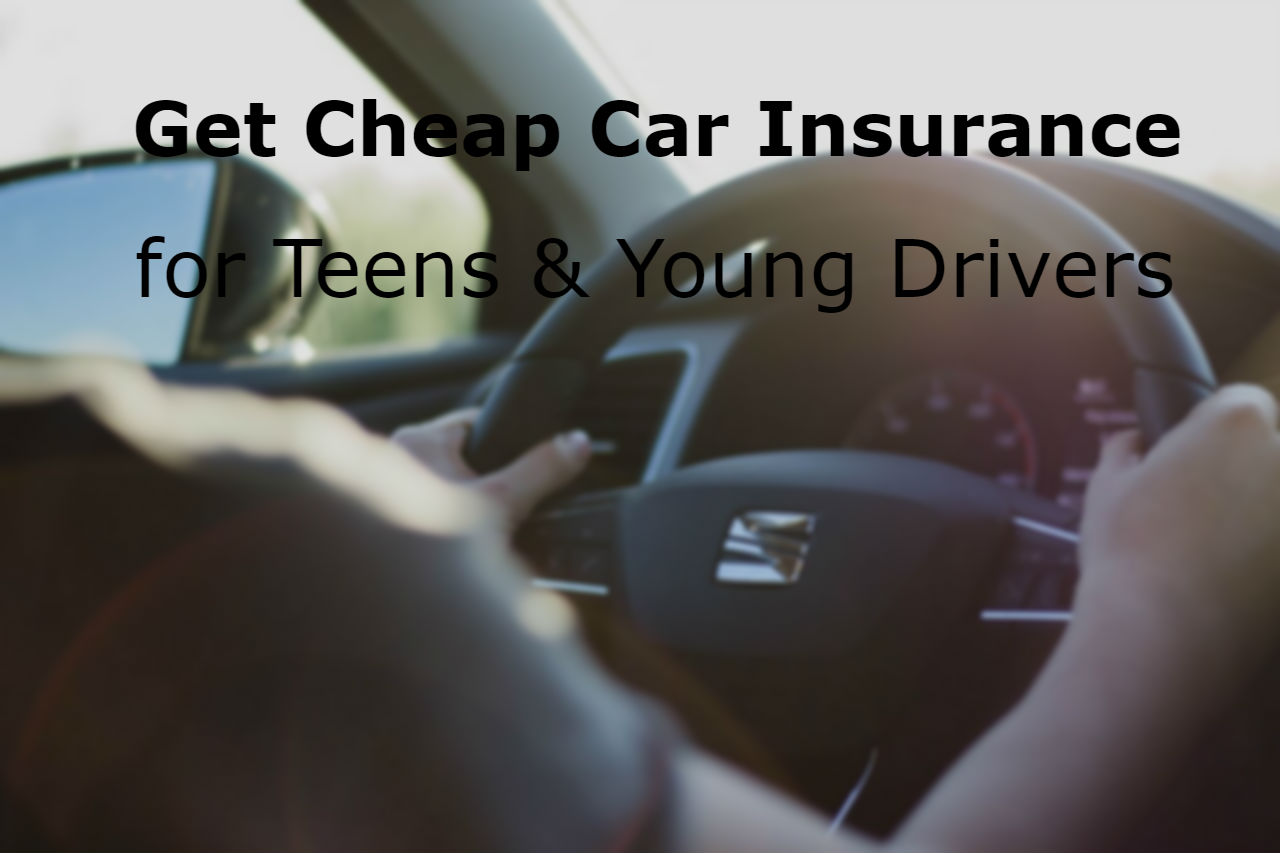 Cheap Insurance For Teens >> Get Cheap Car Insurance For Teens Young Drivers